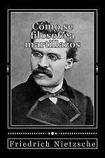 Cómo Se Filosofa a Martillazos by Friedrich Nietzsche (2016, Paperback)