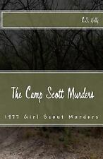 Camp Scott Murders : The 1977 Girl Scout Murders: By Kelly, C.