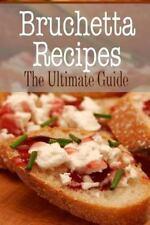 Bruschetta Recipes : The Ultimate Guide by Johanna Davidson (2014, Paperback)