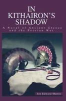 In Kithairon's Shadow : A Novel of Ancient Greece and the Persian War