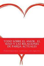 Todo Sobre el Amor, el Sexo y Las Relaciones de Pareja Actuales :...