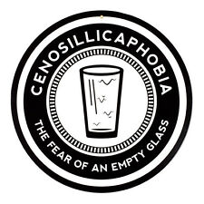 Cenosillicaphobia - The Fear Of An Empty Glass - Round Metal Bar Sign - Man Cave