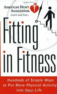 American Heart Association Fitting in Fitness: Hundreds of Simple Ways to Put...