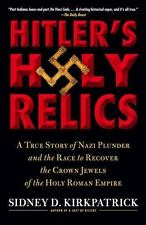 Hitler's Holy Relics: A True Story of Nazi Plunder and the Race to Recover the