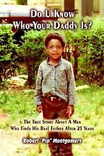 Do U Know Who Your Daddy Is? : The True Story about a Man Who Finds His Real...