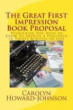 The Great First Impression Book Proposal : Everything You Need to Know about...