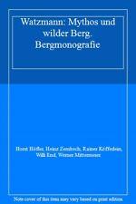 Watzmann: Mythos und wilder Berg. Bergmonografie,Horst Höfler, Heinz Zembsch,