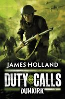 Dunkirk. by James Holland (Duty Calls) By James Holland