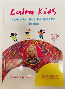 Calm Kids A Guide To Natural Therapies For Children Jennifer Jefferies FREE POST