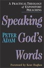 Speaking God's Words: A Practical Theology of Expository Preaching, Adam, Peter,