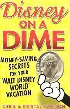 Disney on a Dime : Money-Saving Secrets for Your Walt Disney World Vacation by …
