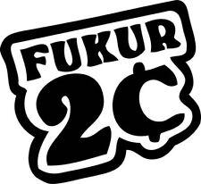 """FUKUR 2 CENTS JDM Vinyl Decal Sticker-6"""" Wide White Color"""