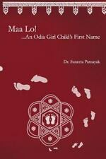 Maa lo... an Odia Girl Child's First Name by Suneeta Patnayak (2014, Paperback)