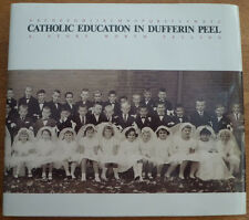 CATHOLIC EDUCATION IN DUFFERIN PEEL: A STORY WORTH TELLING (1st Edition)