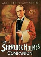 The Sherlock Holmes Companion: An Elementary Guide by Daniel Smith (Hardback)