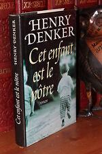 Henry Denker CET ENFANT EST LE NOTRE roman sur l'adoption, bataille juridique..;