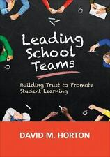 Leading School Teams: Building Trust to Promote Student Learning by Horton, Dav