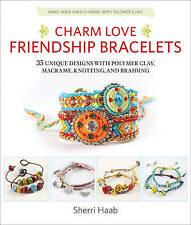 Charm Love Friendship Bracelets: 35 Unique Designs with Polymer Clay, Macrame, K