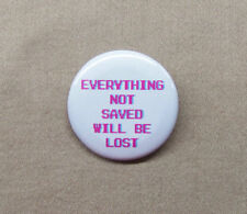 "Everything Not Saved Will Be Lost 1.25"" Button Nintendo Retro Video Game Badge"