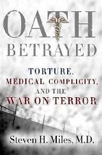 Oath Betrayed: Torture, Medical Complicity, and the War on Terror