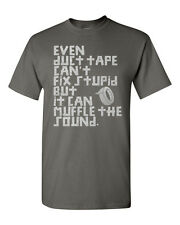 Even Duct Tape Can't Fix Stupid But it Can Muffle the Sound Men's Tee Shirt 641