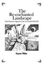 The Reenchanted Landscape: Earth Mysteries, Paganism & Art in Cornwall 1950-2000