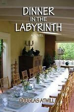 Dinner in the Labyrinth : A Novel by Douglas Atwill (2016, Paperback)