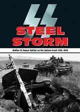 Steel Storm : Waffen-SS Panzer Battles on the 1943-1945 by Tim Rip