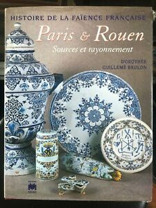 Histoire de la faience francaise Paris et Rouen Sources et rayonnement