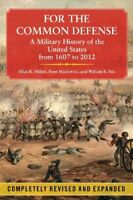 For the Common Defense : A Military History of the United States from 1607 to...