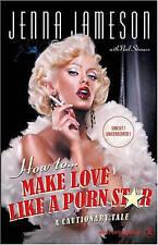 USED (VG) How to Make Love Like a Porn Star: A Cautionary Tale by Jenna Jameson