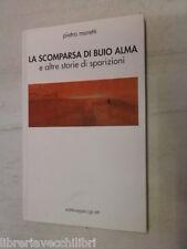 LA SCOMPARSA DI BUIO ALMA E altre storie di sparizioni Pietro Moretti 2006 libro