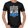 Ich bin nur wegen dem WLAN hier Sprüche Spruch Comedy Spaß Fun Lustig T-Shirt