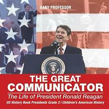 The Great Communicator : The Life of President . Professor.#