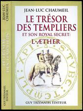 Jean-Luc Chaumeil: LE TRESOR DES TEMPLIERS et son Royal Secret, l'AETHER