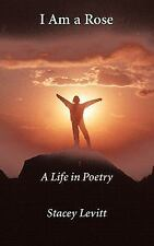I am a Rose : A Life in Poetry by Stacey Levitt (2011, Paperback)