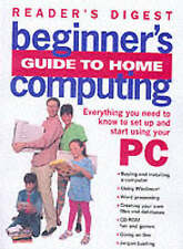 Beginner's Guide to Home Computing: Everything You Need to Know to Set Up, Start
