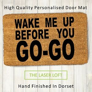 Coir Door Mat Wake Me Up Before You GoGo Funny Novelty 40cm x 60cm Personalised