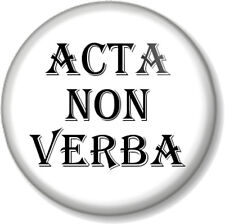 """ACTA NON VERBA Actions Not Words 1"""" Pin Button Badge Political Activist Slogan W"""