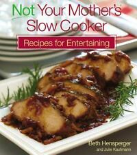 Not Your Mother's Slow Cooker Recipes for Entertaining by Kaufmann, Julie, Hensp