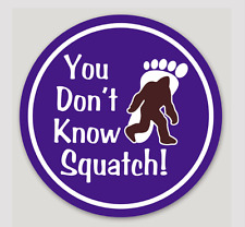 "You Don't Know Squatch! 3"" round sticker"