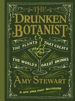 The Drunken Botanist: The Plants That Create the World's Great Drinks (Hardback