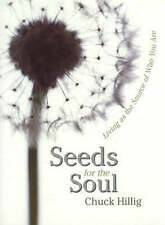Seeds for the Soul: Living as the Source of Who You are by Chuck Hillig...