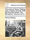 The works of Henry Fielding, Esq; in twelve volumes. With the life of the author