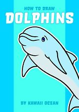 How to Draw Dolphins by Kawaii Ocean - Drawing Book *NEW* for Kids & Adults