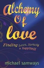 Alchemy of Love : Finding Love, Harmony and Happiness by Michael Samways