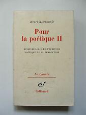 HENRI MESCHONNIC : POUR LA POÉTIQUE II, ÉPISTÉMOLOGIE DE L'ÉCRITURE / NRF / 1973
