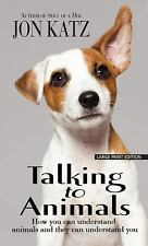 Talking to Animals : How You Can Understand Animals and They Can Understand Y...