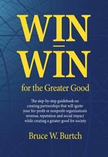 Win-Win for the Greater Good by Burtch Bruce W