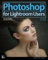 Photoshop for Lightroom Users 2nd Edition Voices That Matter by Kelby Scott NEW